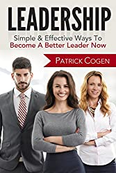 Leadership - Simple & Effective Ways To Become A Better Leader Now (Leadership, How To Lead, Communication Skills)