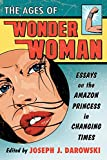 Ages of Wonder Woman: Essays on the Amazon Princess in Changing Times
