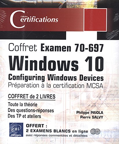 Coffret Examen 70-697 - Windows 10 Configuring Windows Devices - Préparation à la certification MCSA par Philippe PAIOLA Pierre SALVY