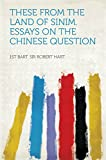These From the Land of Sinim. Essays on the Chinese Question