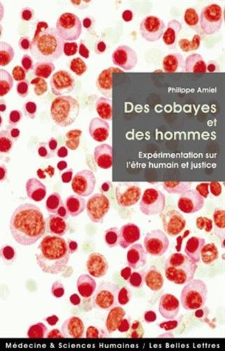 Des Cobayes et des hommes: Exprimentation sur l'tre humain et justice