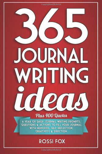 365 Journal Writing Ideas: A Year of Daily Journal Writing Prompts, Questions & Actions to Fill Your Journal with Memories, Self-Reflection, Creativity & Direction por Rossi Fox