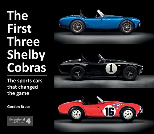 The First Three Shelby Cobras: The Sports Cars That Changed the Game (Exceptional Cars) (Ford Cobra Engine)