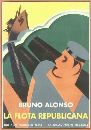 Flota Republicana Y La Guerra Civ (España en Armas) por Bruno Alonso González