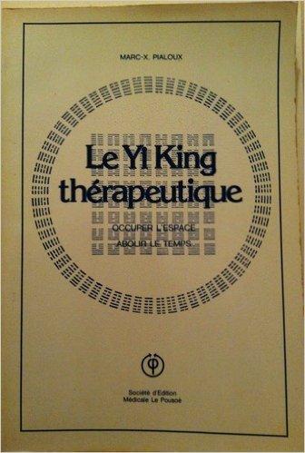 Le Yi-king thérapeutique : Occuper l'espace, abolir le temps par Marc-Xavier Pialoux