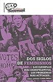 Dos siglos de feminismo: Los ejemplos más significativos, los...