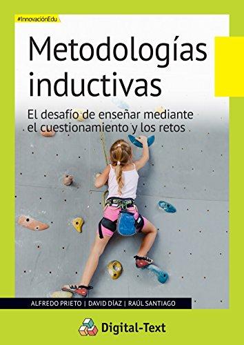 Metodologías Inductivas: El desafío de enseñar mediante el cuestionamiento y los retos (Innovación educativa) (Spanish Edition)