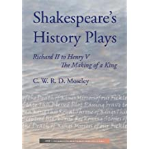 Shakespeare's History Plays: Richard II to Henry V, the Making of a King (English Edition)