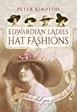 Edwardian Ladies Hat Fashions: Where Did You Get That Hat? (Images of the Past)