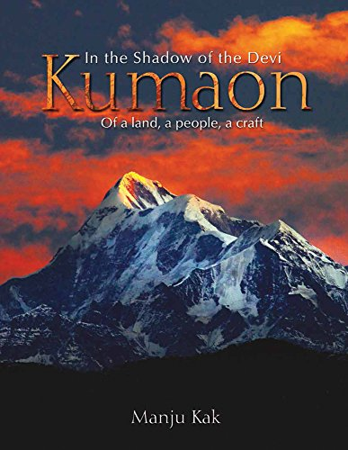 In the Shadow of the Devi Kumaon: Of a Land, a People, a Craft