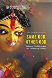 Same God, Other god: Judaism, Hinduism, and the Problem of Idolatry (Interreligious Studies in Theory and Practice)