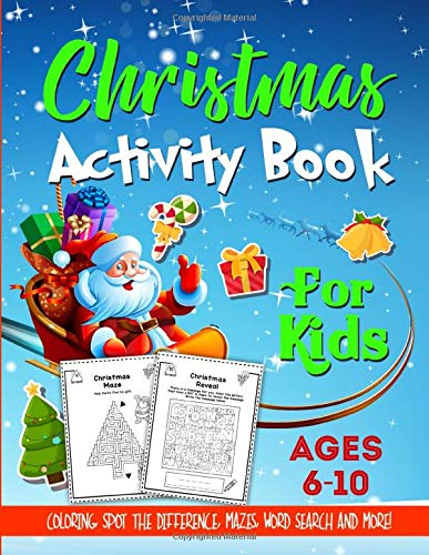 Christmas Activity Book For Kids Ages 6-10: A Fun and Relaxing Christmas Gift Workbook For Boys and Girls With Coloring, Learning, Dot to Dot, ... Much More! - Kids Version (w/o Answer Sheets)