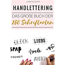 Handlettering: Das große Buch der 150 Schriftarten: Lettering und moderne Kalligrafie leicht gemacht