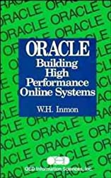 ORACLE: Building High Performance Online Systems by W. H. Inmon (1993-09-24)