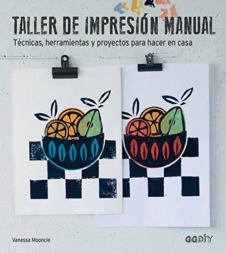 Taller de impresión manual : técnicas, herramientas y proyectos para hacer en casa por Vanessa Mooncie