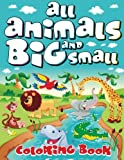 All Animals Big and Small Coloring Book: Volume 34 (Super Fun Coloring Books For Kids)