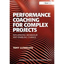 Performance Coaching for Complex Projects: Influencing Behaviour and Enabling Change