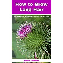 How to Grow Long Hair with Herbs, Vitamins and Gentle Care: Natural Hair Care Recipes for Hair Growth and Health (Organic Beauty on a Budget Book 1) (English Edition)