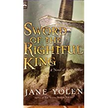 Sword of the Rightful King - A novel of King Arthur [Taschenbuch] by Jane Yolen