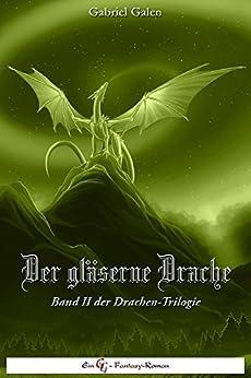 Der gläserne Drache II: Band II der Drachen-Trilogie von [Galen, Gabriel]