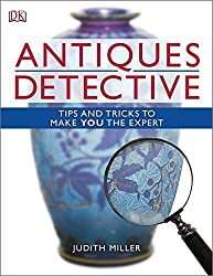 Antiques Detective: Tips and Tricks to Make You the Expert by Judith Miller (2009-06-01)