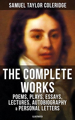 The Complete Works of Samuel Taylor Coleridge: Poems, Plays, Essays, Lectures, Autobiography & Personal Letters (Illustrated): Literary Writings of the ... Biographia Literaria... (English Edition)