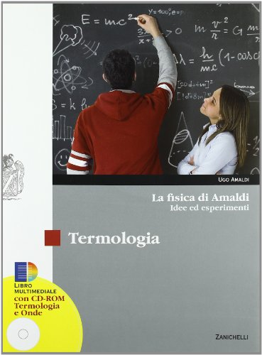 La fisica di Amaldi. Idee ed esperimenti. Termologia-Elettromagnetismo. Con espansione online. Per il Liceo scientifico. COn CD-ROM