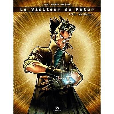 Le Visiteur du Futur, Tome 1 : L'élu des Dieux