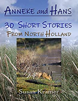 Anneke and Hans – 30 Short Stories from North Holland (English Edition) van [Kramer, Susan]