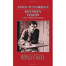 Keynes's Vision: A New Political Economy