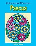 Colorear por Numeros: Pascua: Libro para colorear para niños y adultos, Números y colores + BONO Gratuito De 26 Páginas De Pascua Para Colorear: Volume 2