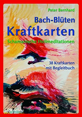Bach-Blüten Kraftkarten: Schamanische Heilmeditationen