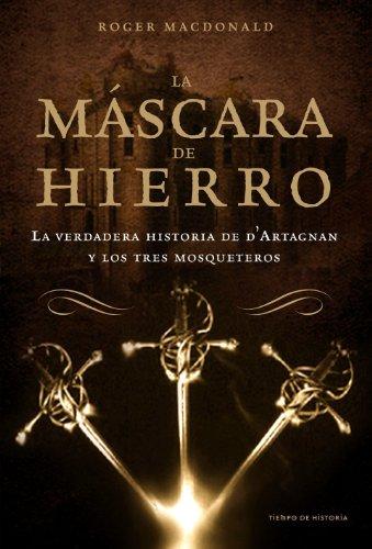 La máscara de hierro: La verdadera historia de D' Artagnan y los Tres Mosqueteros (Tiempo de Historia)
