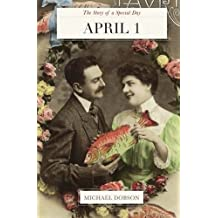 April 1: The Story of a Special Day by Michael Dobson (2015-07-01)