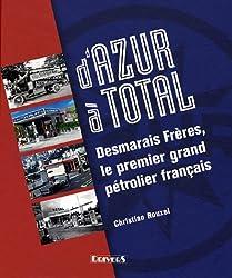 D'Azur à Total : Desmarais Frères, le premier grand pétrolier français