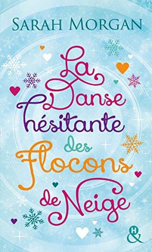 La danse hésitante des flocons de neige: La romance de Noël cocooning, sexy et chaleureuse ! par Sarah Morgan