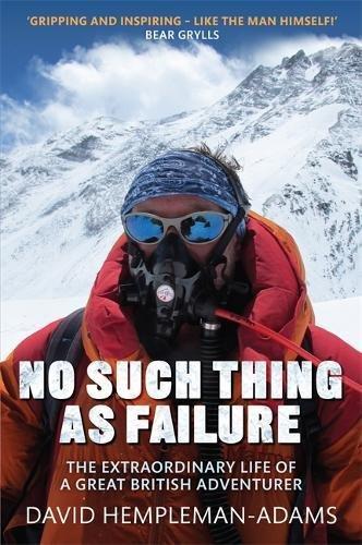 No Such Thing As Failure: The Extraordinary Life of a Great British Adventurer por David Hempleman-Adams