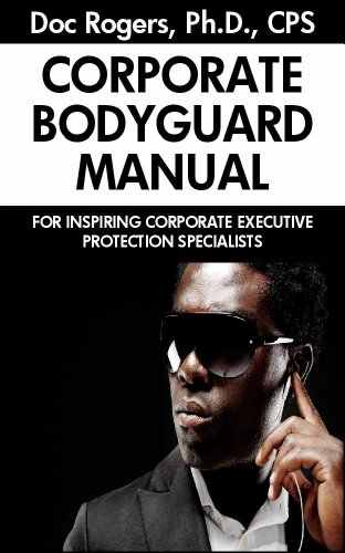 The Corporate Bodyguard Manual - For Inspiring Corporate Executive Protection Specialists (English Edition)