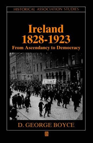 Ireland 1828 - 1923: From Ascendancy to Democracy (Historical Association Studies)