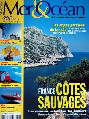 MER ET OCEAN [No 13] du 01/07/1996 - FRANCE - COTES SAUVAGES - LES ANGES GARDIENS DE LA COTE - CROISIERE - DANS LE SILLAGE D'ULYSSE - CANADA - EN KAYAK VERS LES POLES - LES AQUARIUMS DE FRANCE - RIVA - LA FIN D'UNE LEGENDE