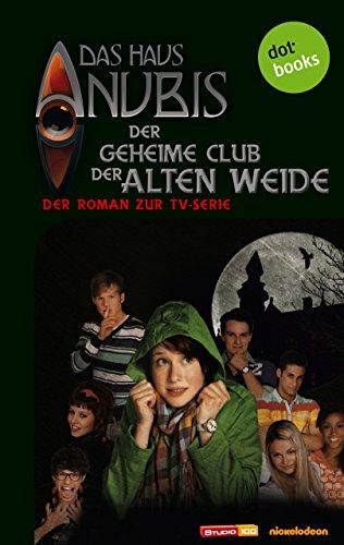 Das Haus Anubis - Band 1: Der geheime Club der Alten Weide: Der Roman zur TV-Serie