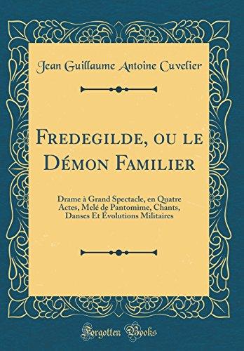 Fredegilde, Ou Le Dmon Familier: Drame  Grand Spectacle, En Quatre Actes, Mel de Pantomime, Chants, Danses Et volutions Militaires (Classic Reprint)