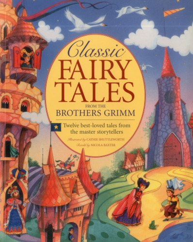 Classic Fairy Tales from the Brothers Grimm: Twelve Best-loved Tales from the Master Storytellers