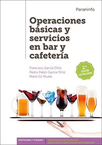 Operaciones básicas y servicios en bar y cafetería 2.ª edición por FRANCISCO GARCÍA ORTIZ