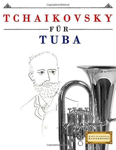 Tchaikovsky für Tuba: 10 Leichte Stücke für Tuba Anfänger Buch