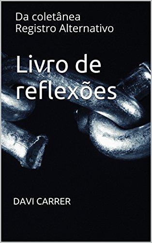 Livro de reflexões: Da coletnea Registro Alternativo (Portuguese Edition) por Davi Carrer