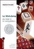 Le Mah-Jong du loisir à la compétition - Règles internationales, conseils, stratégie