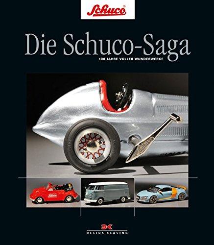 Preisvergleich Produktbild Die Schuco-Saga: 100 Jahre voller Wunderwerke