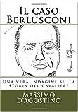 Scarica Libro Il caso Berlusconi Una vera indagine sulla storia del cavaliere (PDF,EPUB,MOBI) Online Italiano Gratis