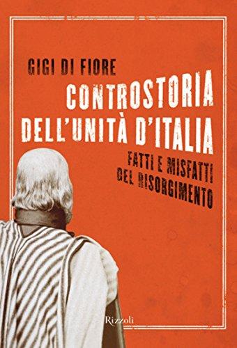 Controstoria dell'unità d'Italia: Fatti e misfatti del Risorgimento (Saggi)